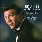 Play & Download Ed Ames on Broadway: Opening Night / More I Cannot Wish You by Ed Ames | Napster