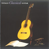 Play & Download Totally Classical Guitar by Various Artists | Napster