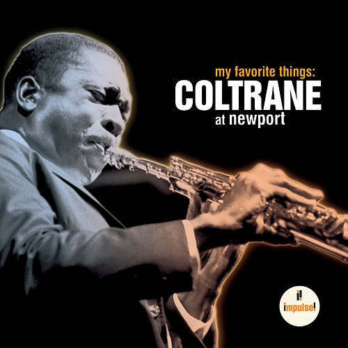 My Favorite Things: Coltrane At Newport by John Coltrane