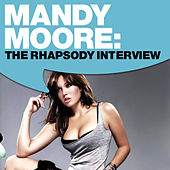 Play & Download Mandy Moore: The Rhapsody Interview by Mandy Moore | Napster
