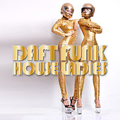 Daft Funk House Ladies by Various Artists