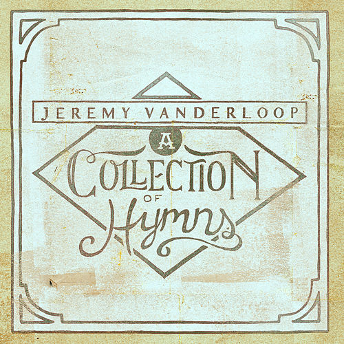 Play & Download A Collection of Hymns by Jeremy Vanderloop | Napster
