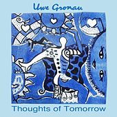 Play & Download Thoughts of Tomorrow by Uwe Gronau | Napster