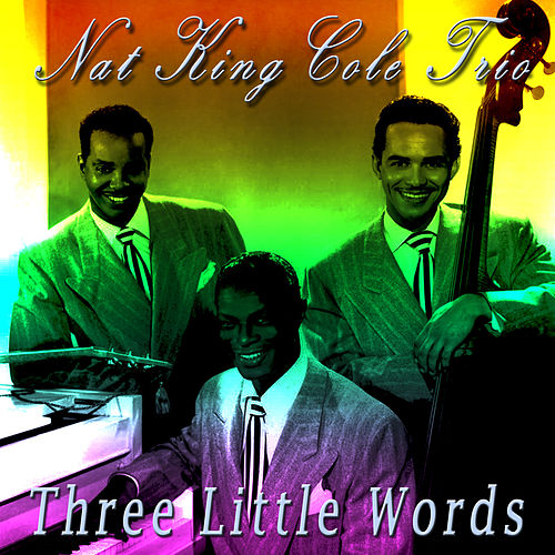 Play & Download Three Little Words by Nat King Cole | Napster