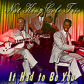It Had to Be You by Nat King Cole