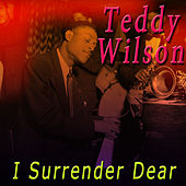 Play & Download I Surrender Dear by Teddy Wilson | Napster