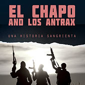 El Chapo and los Antrax - Una Historia Sangrienta by Various Artists