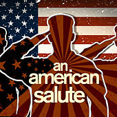 An American Salute - Patriotic Songs for American Independence on July 4th Like Reville, This Land Is Your Land, Stars and Stripes Forever, And More! by Various Artists