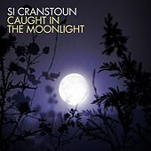 Play & Download Caught In The Moonlight by Si Cranstoun | Napster