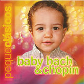 Peque Clásicos, Baby Bach & Chopin by Various Artists