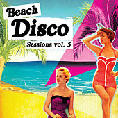 Play & Download Beach Disco Sessions, Vol. 5 by Various Artists | Napster