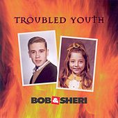 Play & Download Troubled Youth by Bob & Sheri | Napster