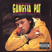 all About comin Up by Gangsta Pat