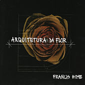 Play & Download Arquitetura da Flor by Francis Hime | Napster