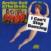 Play & Download I Can't Stop Dancing by Archie Bell & the Drells | Napster