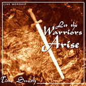 Play & Download Let the Warriors Arise by Tim Smith | Napster