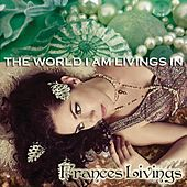 Play & Download The World I Am Livings In by Frances Livings | Napster