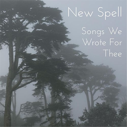 Play & Download Songs We Wrote for Thee EP by New Spell | Napster