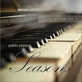 Play & Download Piano Series, Vol. 1: Seasons by Pablo Perez | Napster