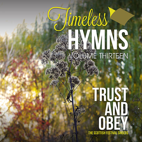 Play & Download Timeless Hymns, Vol. 13: Trust and Obey by Scottish Festival Singers | Napster