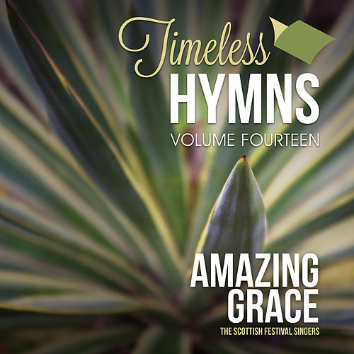 Play & Download Timeless Hymns, Vol. 14: Amazing Grace by Scottish Festival Singers | Napster