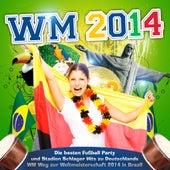 WM 2014 (Die besten Fußball Party und Stadion Schlager Hits zu Deutschlands WM Weg zur Weltmeisterschaft 2014 in Brazil) by Various Artists