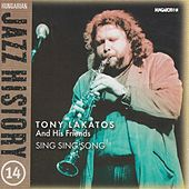 Play & Download Hungarian Jazz History, Vol. 14: Tony Lakatos and Friends: Sing Sing Song by Various Artists | Napster