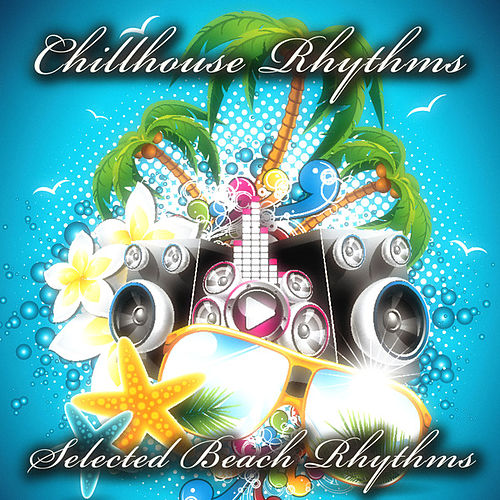 Play & Download Chillhouse Rhythms (Selected Beach Rhythms) by Various Artists | Napster