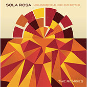 Play & Download The Remixes (Low and Behold, High and Beyond) by Sola Rosa | Napster