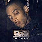 Don't Ask Me (Radio Edit) by Durrty Goodz