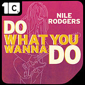 Play & Download Do What You Wanna Do (Mync Radio Edit) by Nile Rodgers | Napster