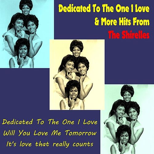 Play & Download Dedicated to the One I Love & More Hits from the Shirelles by The Shirelles | Napster