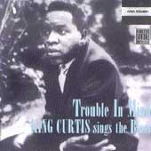 Trouble In Mind by King Curtis