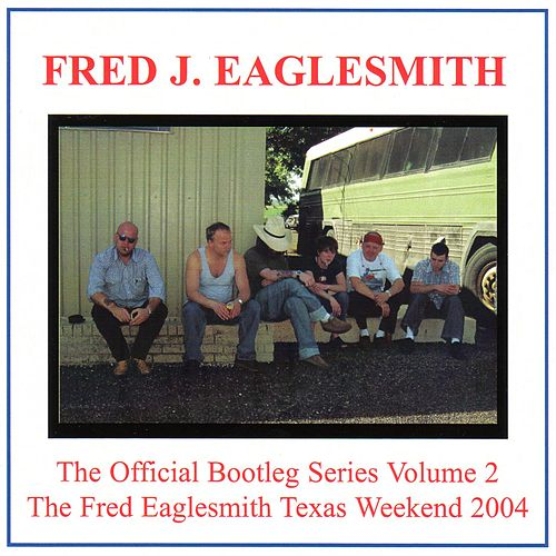Play & Download The Official Bootleg Series Volume 2 by Fred Eaglesmith | Napster