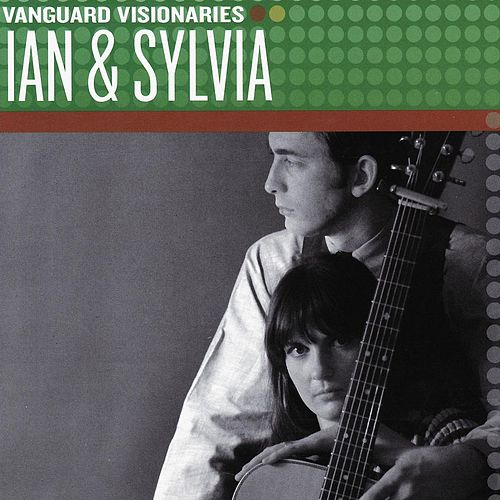 Play & Download Vanguard Visionaries by Ian and Sylvia   Napster