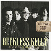 Play & Download Americana Master Series : Best of the Sugar Hill Years by Reckless Kelly | Napster