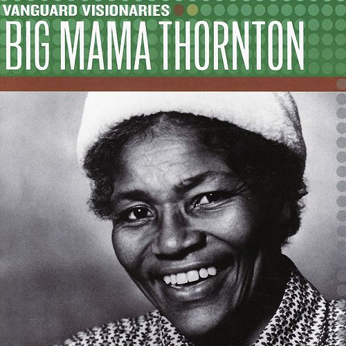 Play & Download Vanguard Visionaries by Big Mama Thornton | Napster
