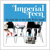 The Hair the TV the Baby and the Band by Imperial Teen