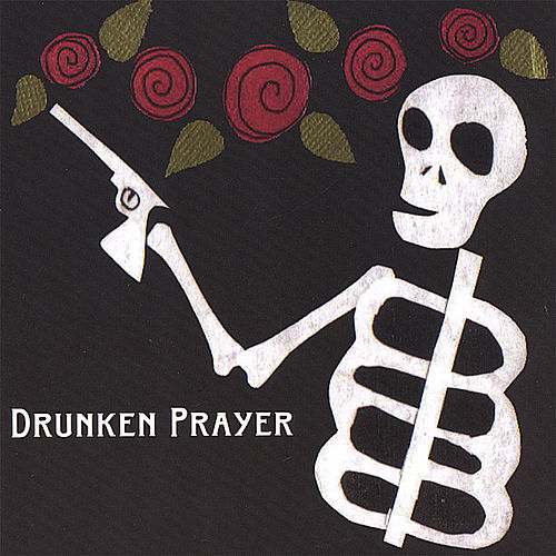Drunken Prayer by Drunken Prayer