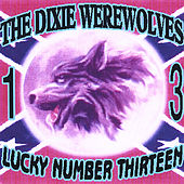 Play & Download Lucky Number 13 by The Dixie Werewolves | Napster