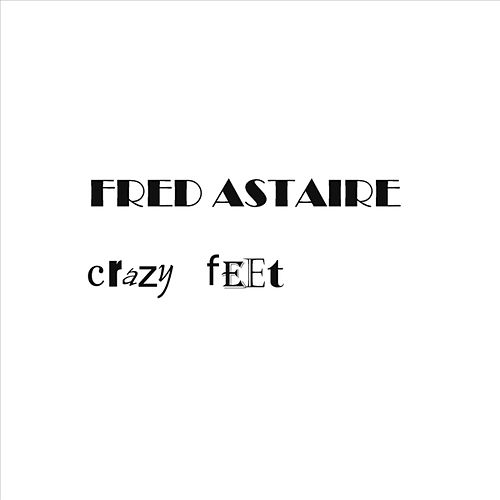 Crazy Feet by Fred Astaire