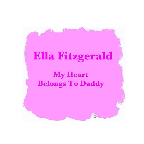 My Heart Belongs To Daddy by Ella Fitzgerald