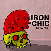 Not Like This by Iron Chic