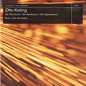 Play & Download Otto Ketting: De Overtoch, De Aankomst, Het Oponthoud & Kom, Over De Zeeën by Various Artists | Napster