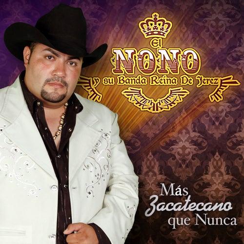 Play & Download Más Zacatecano Que Nunca by El Nono y Su Banda Reina de Jerez | Napster