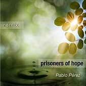Play & Download Prisoners of Hope (Remix) by Pablo Perez | Napster