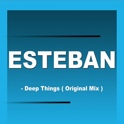 Deep Things by Esteban