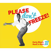 Play & Download Please Don't Freeze (Early Black Rock'n Roll Vol. 3) by Various Artists | Napster