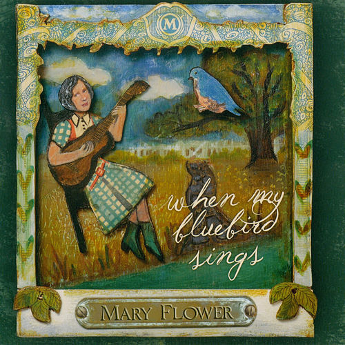 When My Bluebird Sings by Mary Flower