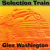 Play & Download Selection Train by Glen Washington | Napster